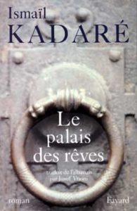 LE PALAIS DES REVES | Ismail KADARE