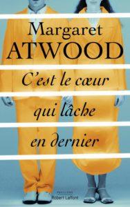 C'EST LE COEUR QUI LACHE EN DERNIER | Margaret ATWOOD