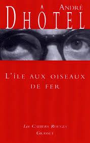 L'ILE AUX OISEAUX DE FER | André DHÔTEL