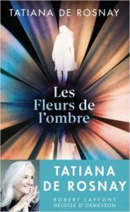 LES FLEURS DE L'OMBRE | Tatiana de ROSNAY